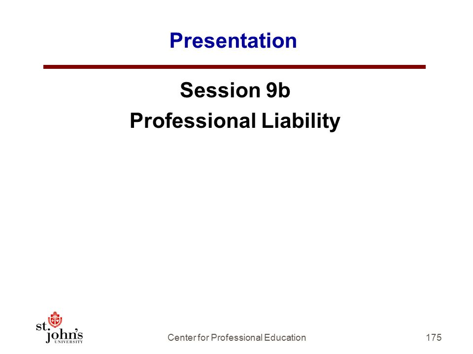 175 Presentation Session 9b Professional Liability Center for Professional Education