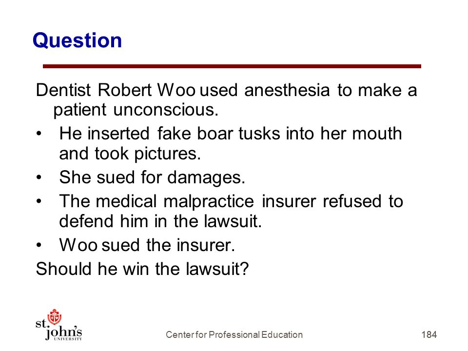 184 Question Dentist Robert Woo used anesthesia to make a patient unconscious.