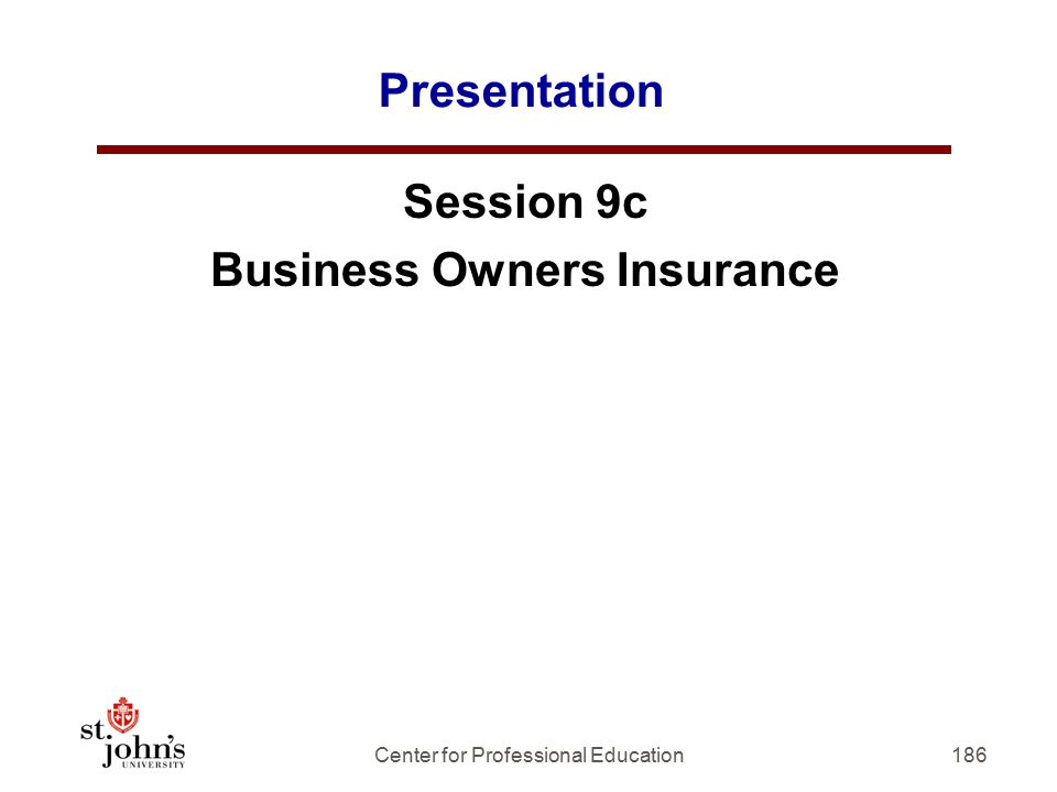 186 Presentation Session 9c Business Owners Insurance Center for Professional Education