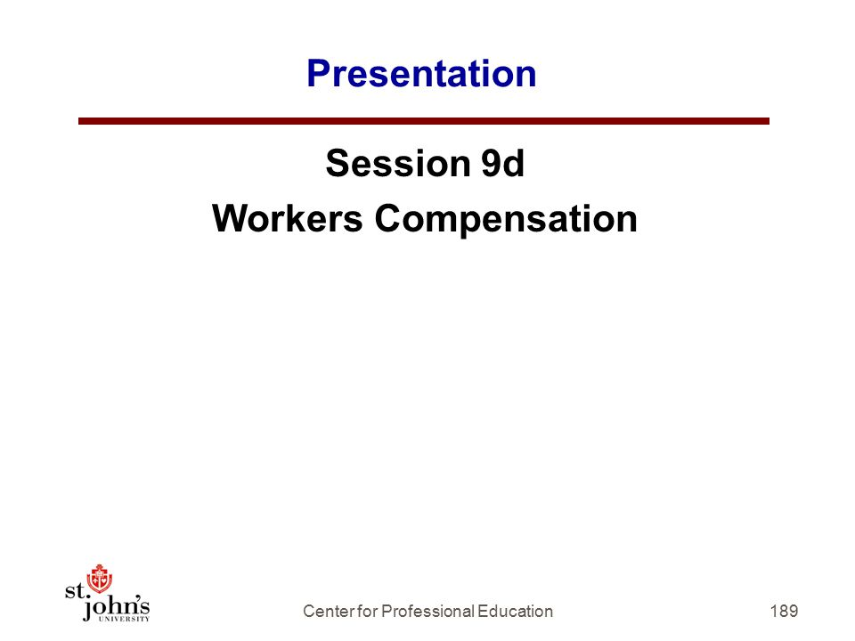 189 Presentation Session 9d Workers Compensation Center for Professional Education