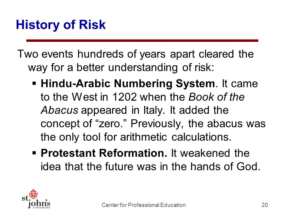 History of Risk Two events hundreds of years apart cleared the way for a better understanding of risk:  Hindu-Arabic Numbering System.