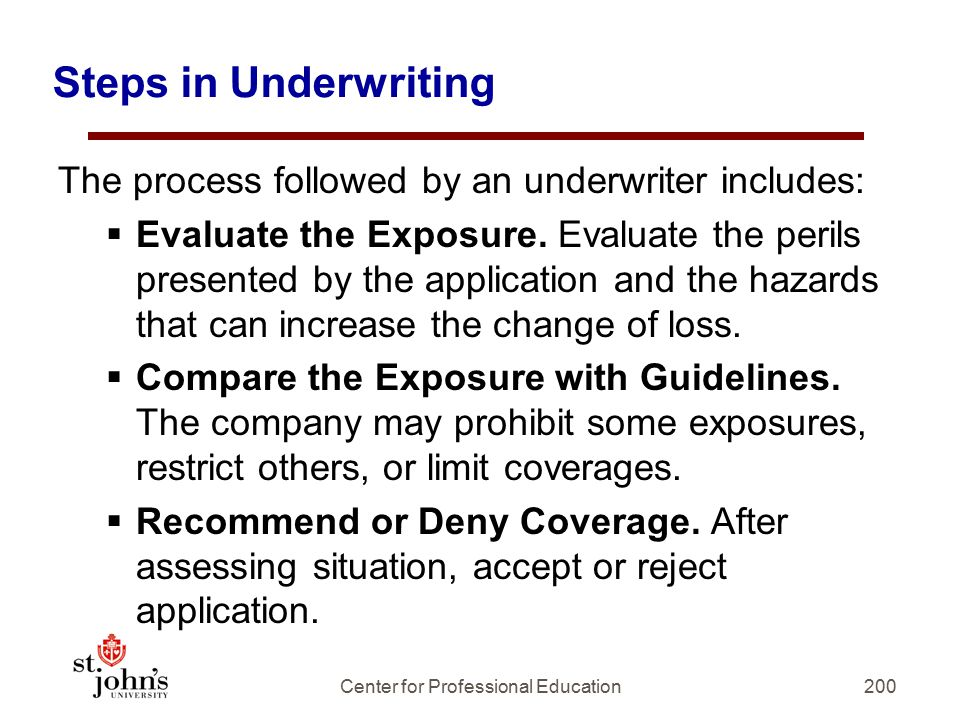 200 Steps in Underwriting The process followed by an underwriter includes:  Evaluate the Exposure.