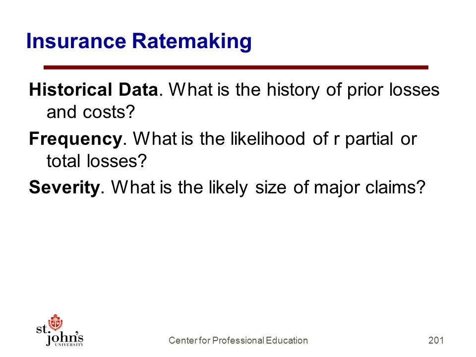 Insurance Ratemaking Historical Data.What is the history of prior losses and costs.