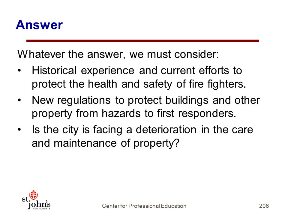 Answer Whatever the answer, we must consider: Historical experience and current efforts to protect the health and safety of fire fighters.