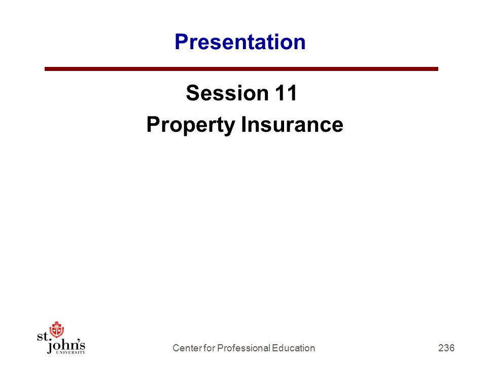 236 Presentation Session 11 Property Insurance Center for Professional Education
