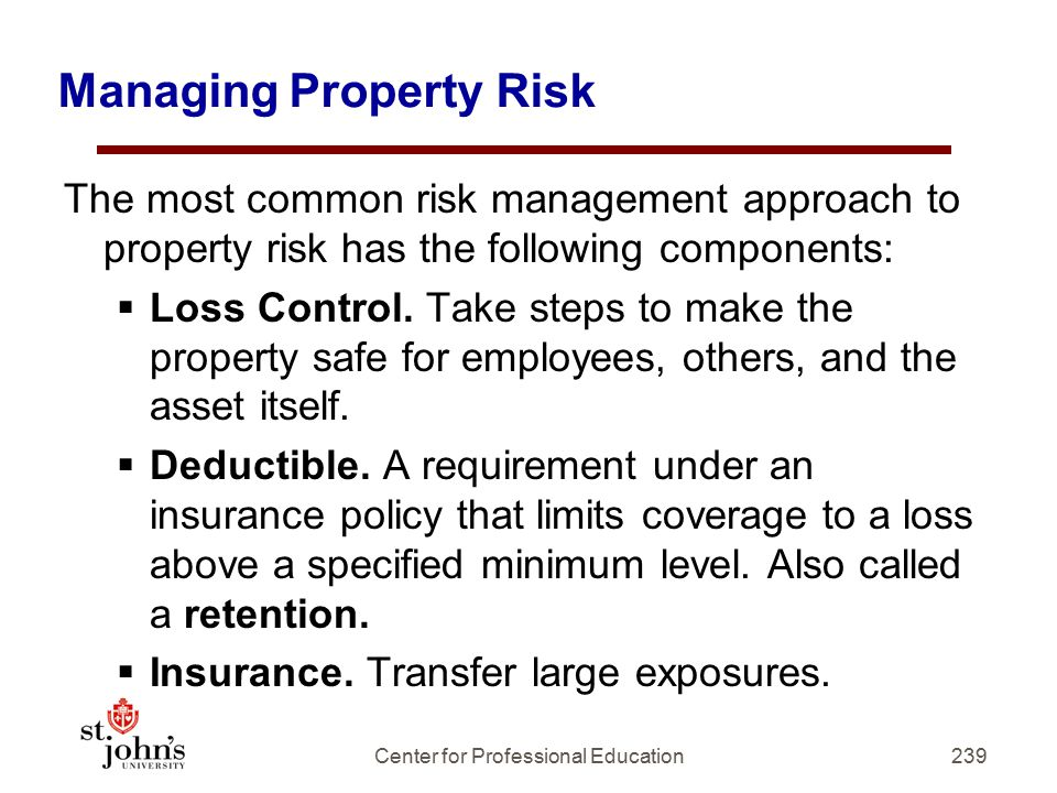 239 Managing Property Risk The most common risk management approach to property risk has the following components:  Loss Control.