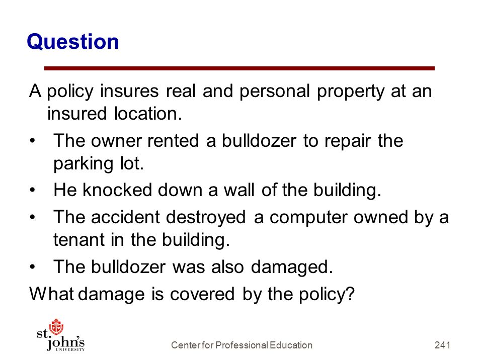 Question A policy insures real and personal property at an insured location.