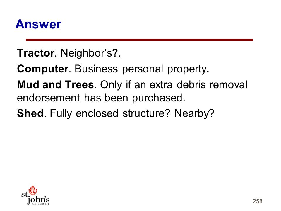 258 Answer Tractor.Neighbor's?. Computer. Business personal property.
