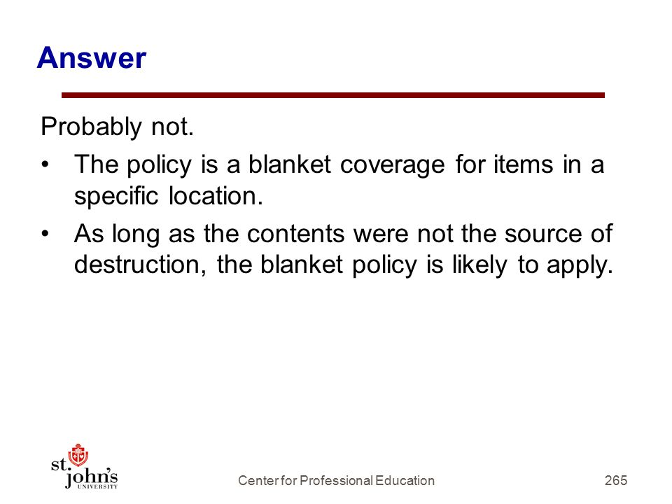 Answer Probably not.The policy is a blanket coverage for items in a specific location.