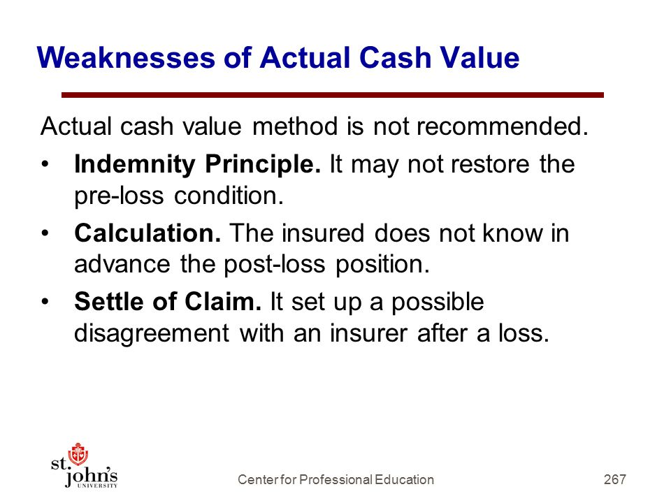 Weaknesses of Actual Cash Value Actual cash value method is not recommended.