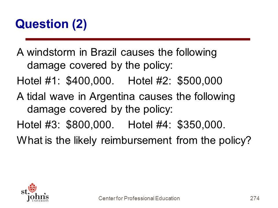 Question (2) A windstorm in Brazil causes the following damage covered by the policy: Hotel #1: $400,000.Hotel #2: $500,000 A tidal wave in Argentina causes the following damage covered by the policy: Hotel #3: $800,000.Hotel #4: $350,000.
