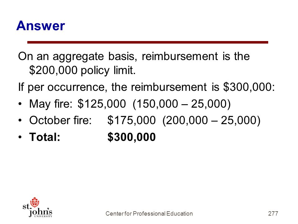 Answer On an aggregate basis, reimbursement is the $200,000 policy limit.
