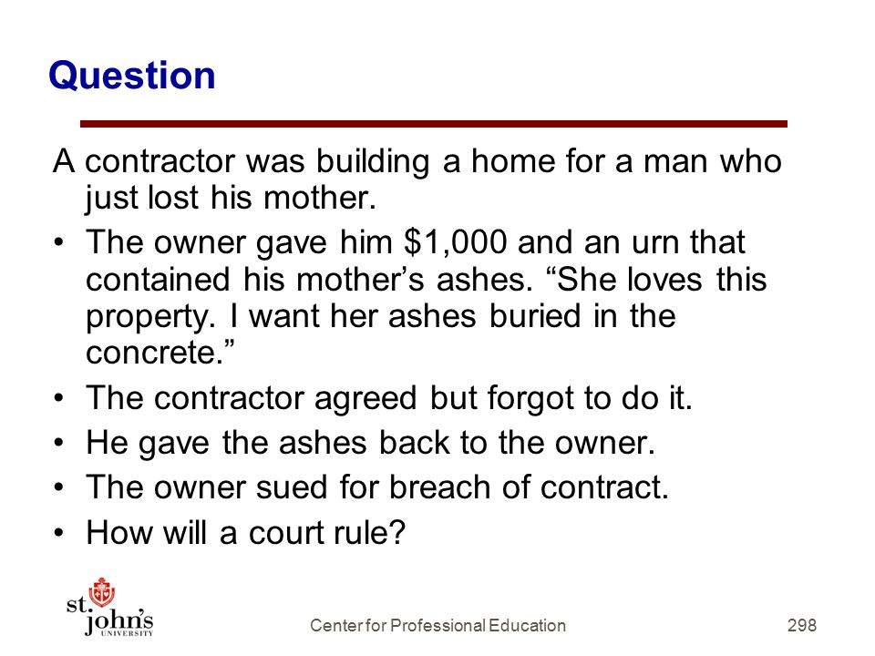 Question A contractor was building a home for a man who just lost his mother.