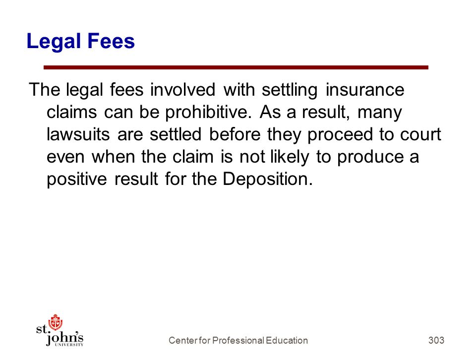 Legal Fees The legal fees involved with settling insurance claims can be prohibitive.
