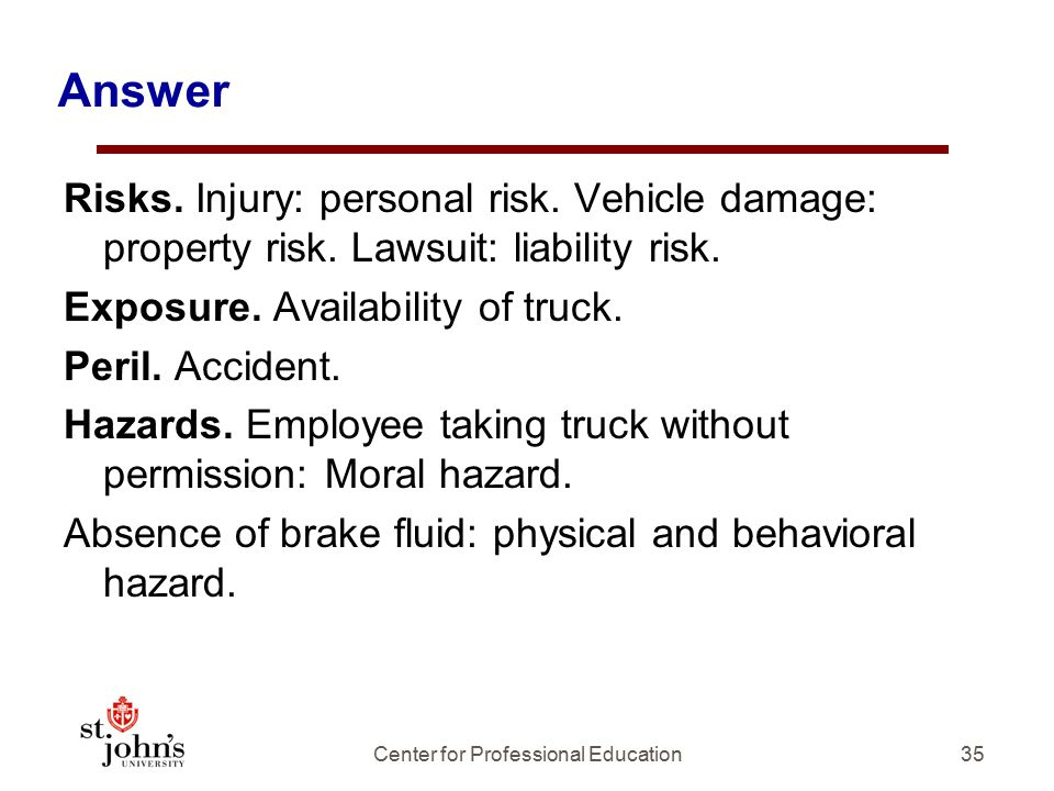 35 Answer Risks.Injury: personal risk. Vehicle damage: property risk.