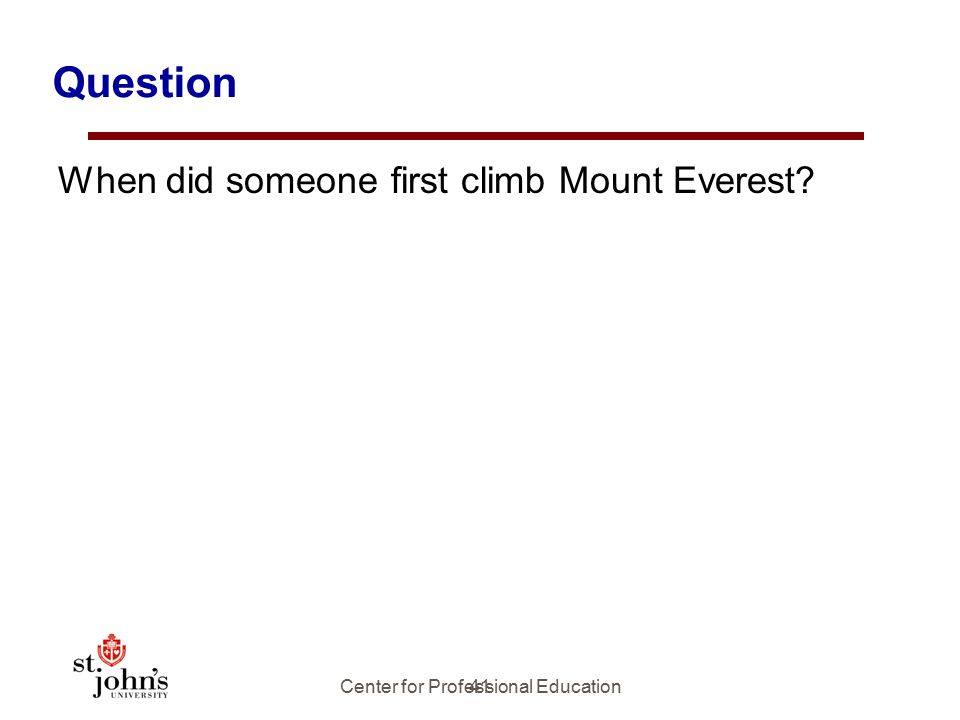 41 Question When did someone first climb Mount Everest? Center for Professional Education