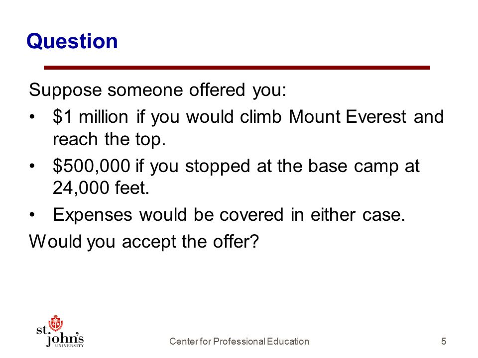 Question Suppose someone offered you: $1 million if you would climb Mount Everest and reach the top.