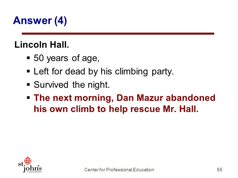 55 Answer (4) Lincoln Hall. 50 years of age,  Left for dead by his climbing party.