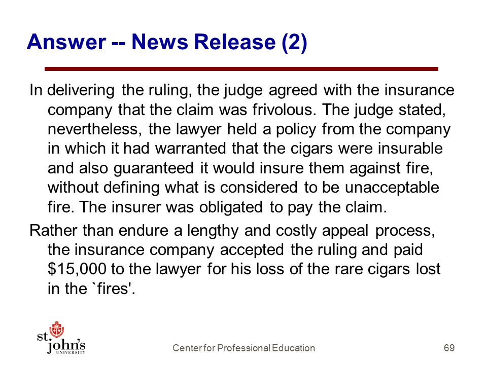 69 Answer -- News Release (2) In delivering the ruling, the judge agreed with the insurance company that the claim was frivolous.