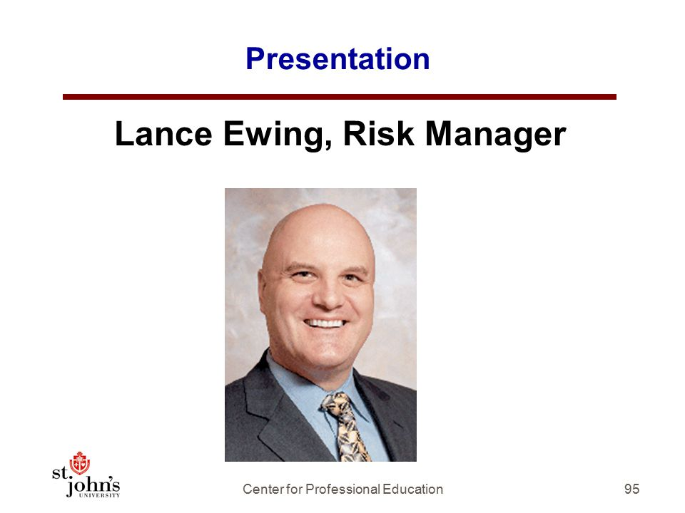 Presentation Lance Ewing, Risk Manager 95Center for Professional Education