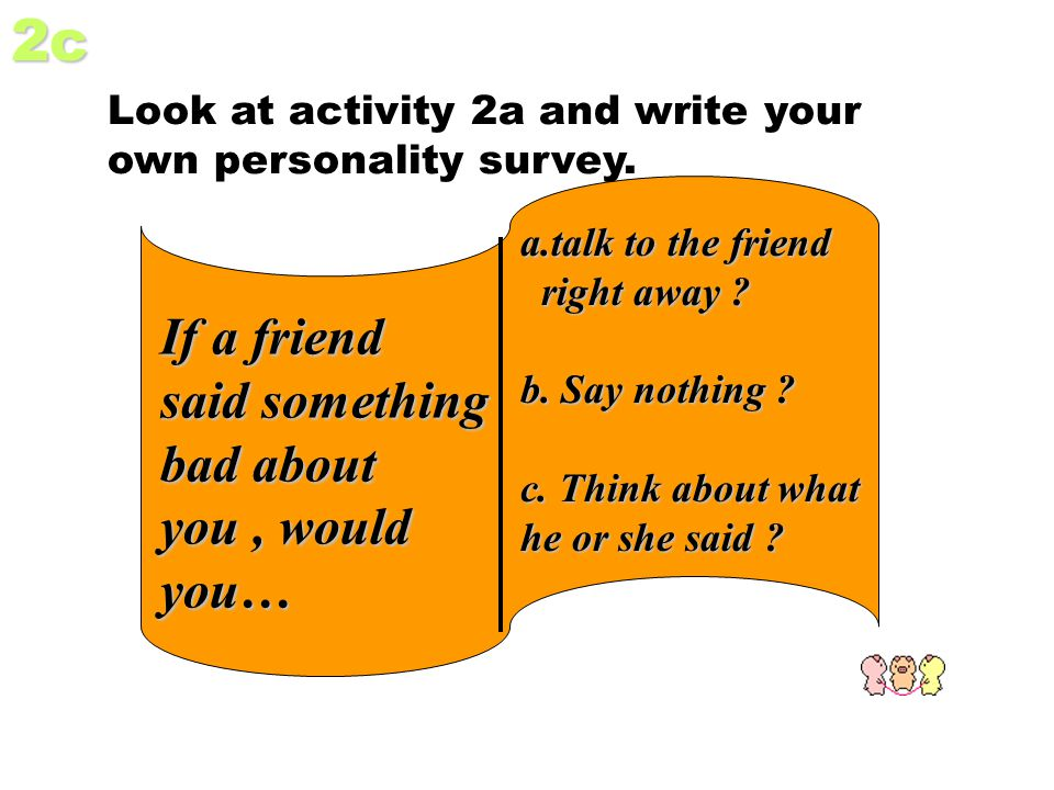 2c Look at activity 2a and write your own personality survey.