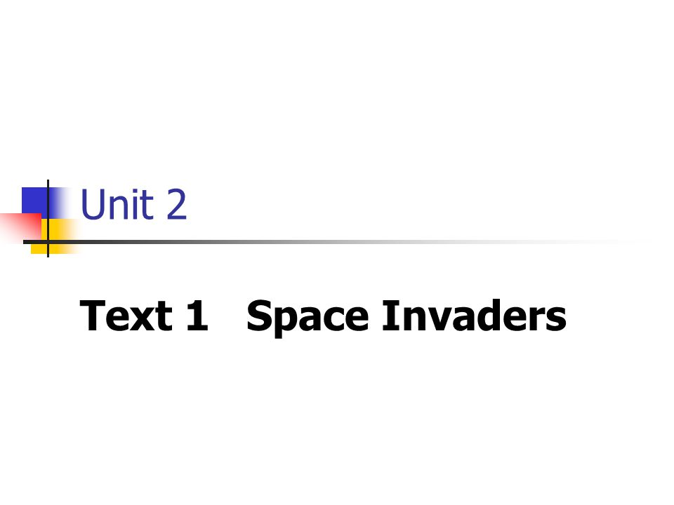 Unit 2 Text 1 Space Invaders