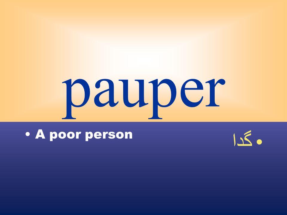 pauper A poor person گدا
