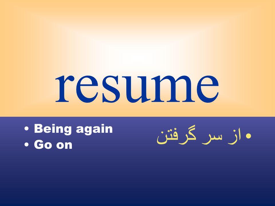 resume Being again Go on از سر گرفتن