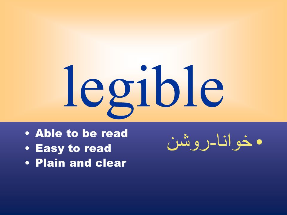 legible Able to be read Easy to read Plain and clear خوانا - روشن