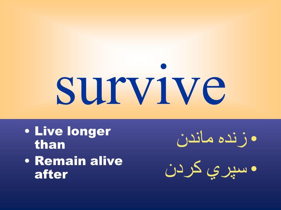 survive Live longer than Remain alive after زنده ماندن سپري كردن