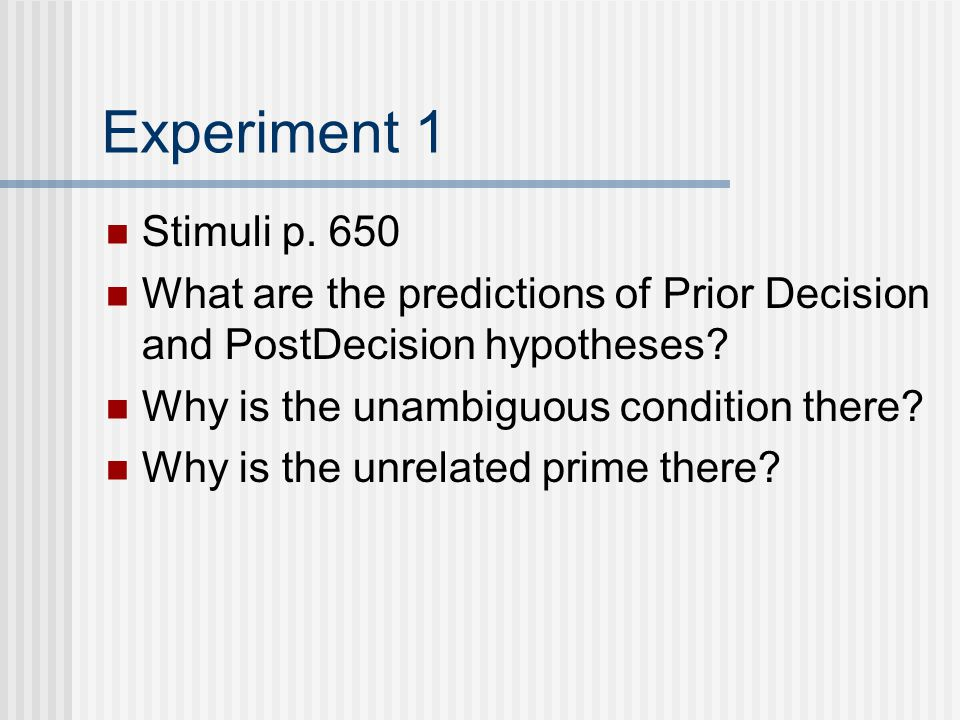 Experiment 1 Stimuli p. 650 What are the predictions of Prior Decision and PostDecision hypotheses.