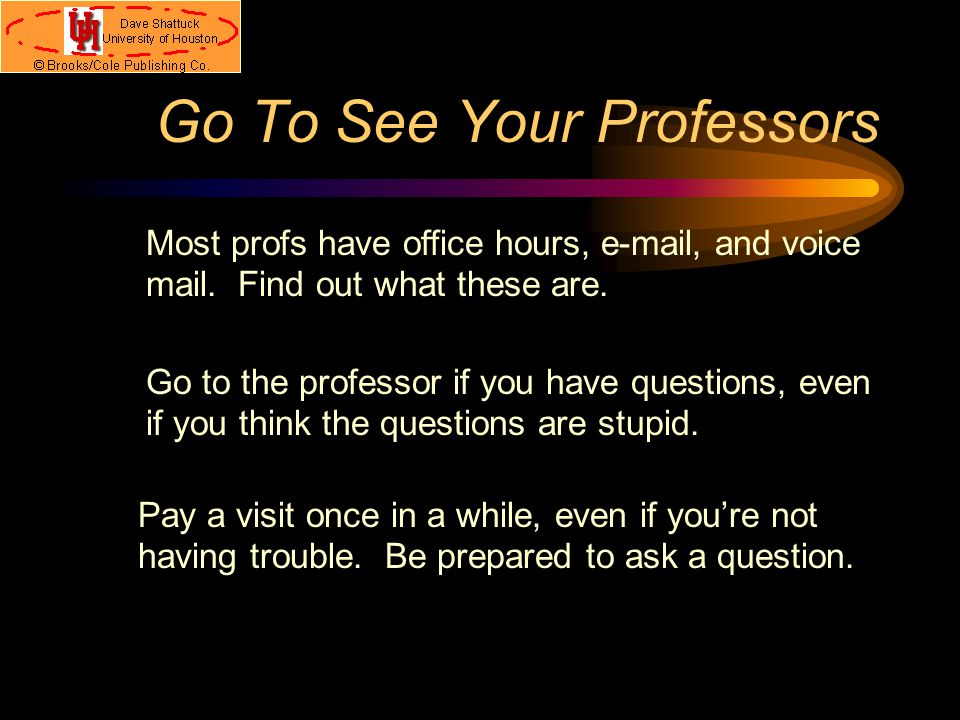 How To Annoy Your Prof. Come to class late (or not at all).