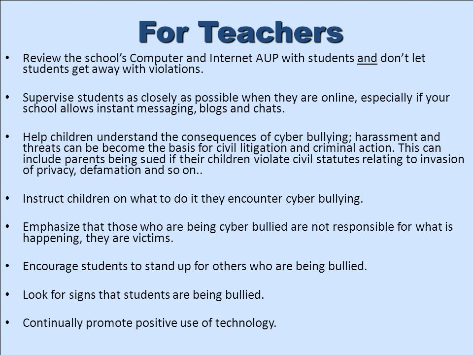 For Teachers Review the school's Computer and Internet AUP with students and don't let students get away with violations.