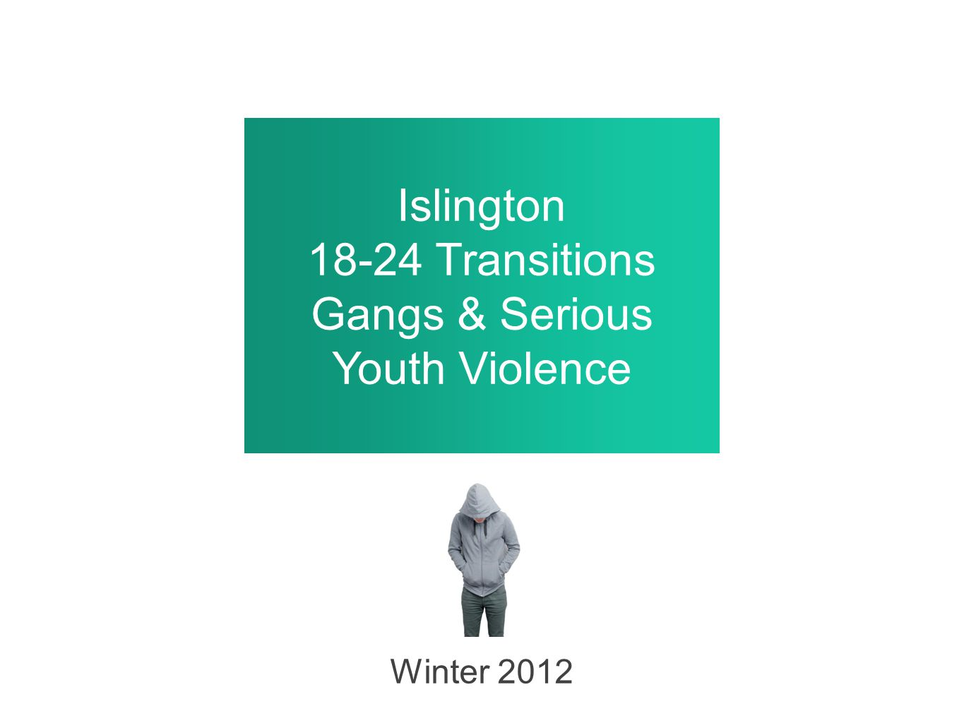 Islington 18-24 Transitions Gangs & Serious Youth Violence Winter 2012