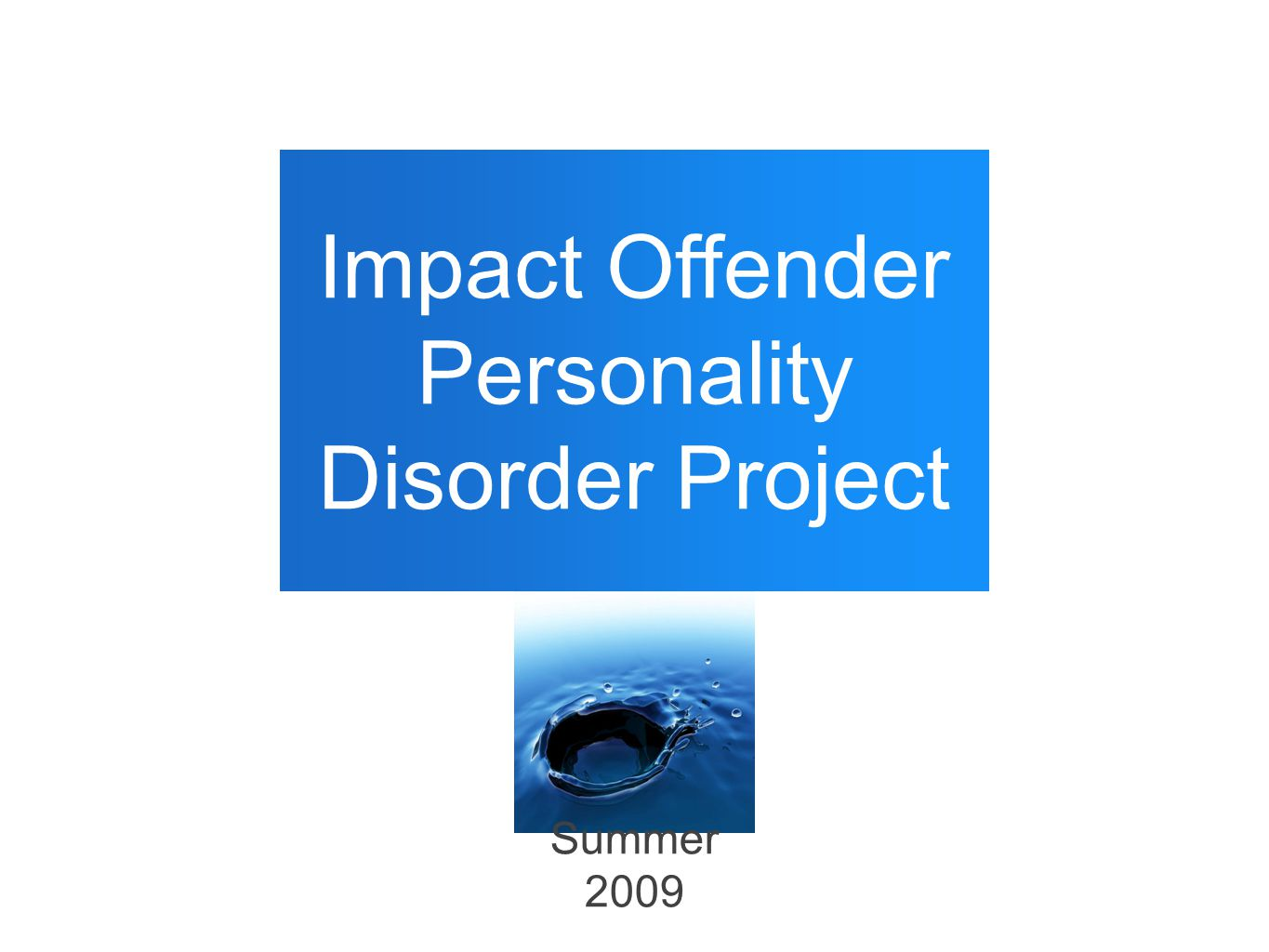 Impact Offender Personality Disorder Project Summer 2009
