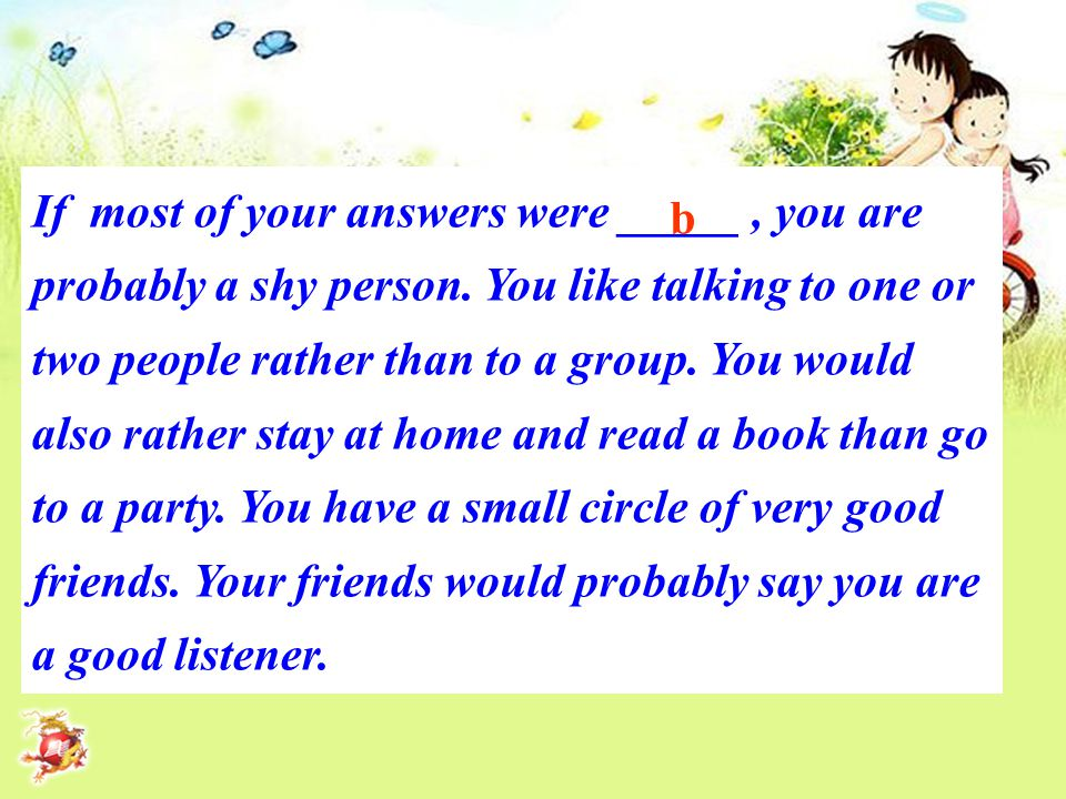 If most of your answers were _____, you are probably a shy person.