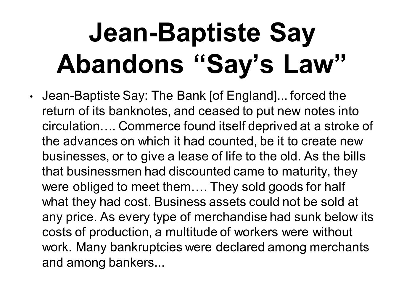 "Jean-Baptiste Say Abandons ""Say's Law"" Jean-Baptiste Say: The Bank [of England]... forced the return of its banknotes, and ceased to put new notes int"