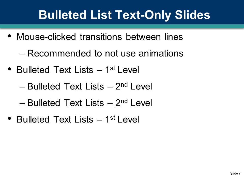Bulleted List Text-Only Slides Place here a set of slides to illustrate your talk Plan to spend talking 1-2 minutes maximum per slide Between topics, add an outline slide Bulleted Text Lists – 1st Level –Bulleted Text Lists – 2nd Level Bulleted Text Lists – 1st Level Slide 6