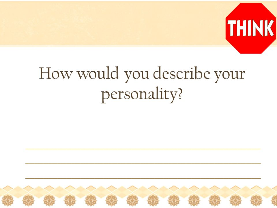 How would you describe your personality.