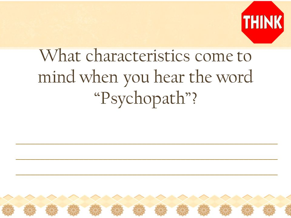 What characteristics come to mind when you hear the word Psychopath .
