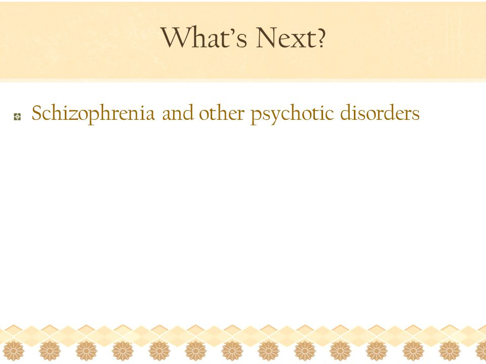 What's Next Schizophrenia and other psychotic disorders