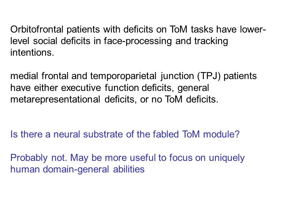 Orbitofrontal patients with deficits on ToM tasks have lower- level social deficits in face-processing and tracking intentions.