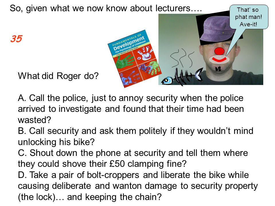 What did Roger do. A.