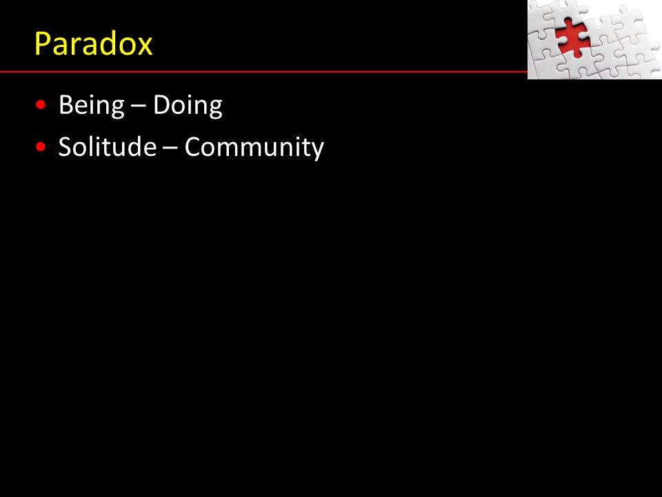 Paradox Being – Doing Solitude – Community Being – Doing Solitude – Community
