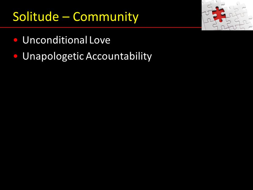 Solitude – Community Unconditional Love Unapologetic Accountability Unconditional Love Unapologetic Accountability