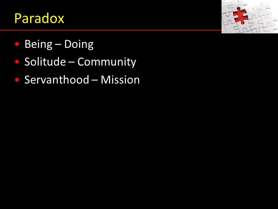 Paradox Being – Doing Solitude – Community Servanthood – Mission Being – Doing Solitude – Community Servanthood – Mission