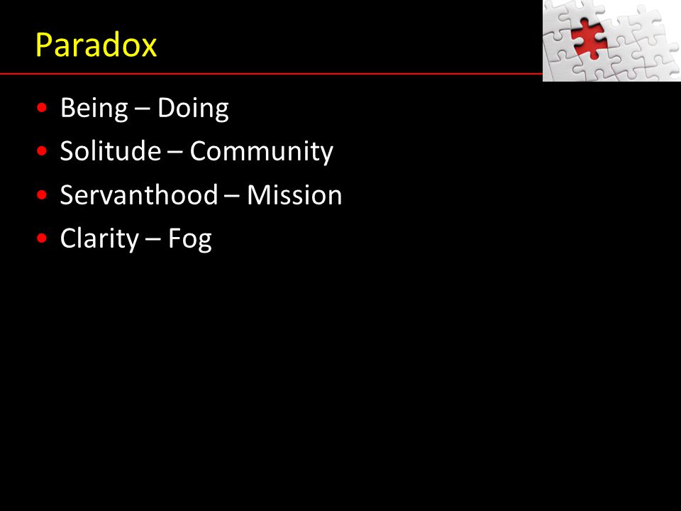 Paradox Being – Doing Solitude – Community Servanthood – Mission Clarity – Fog Being – Doing Solitude – Community Servanthood – Mission Clarity – Fog