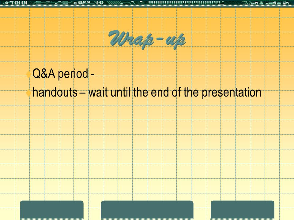 Wrap-up  Q&A period -  handouts – wait until the end of the presentation