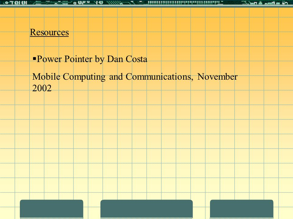 Resources  Power Pointer by Dan Costa Mobile Computing and Communications, November 2002