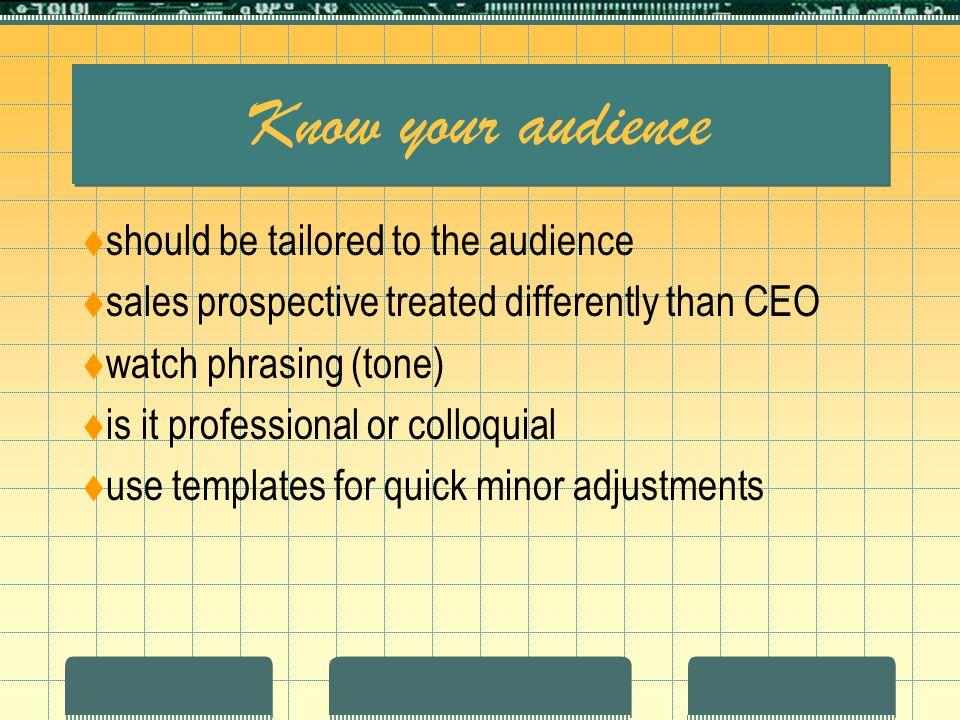 Know your audience  should be tailored to the audience  sales prospective treated differently than CEO  watch phrasing (tone)  is it professional or colloquial  use templates for quick minor adjustments